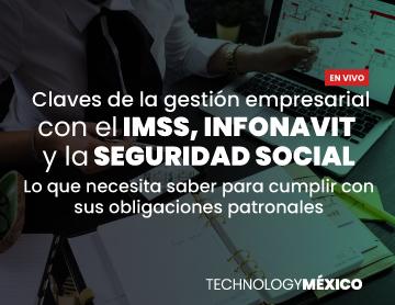 Claves de la gestión empresarial con el IMSS, INFONAVIT y la SEGURIDAD SOCIAL